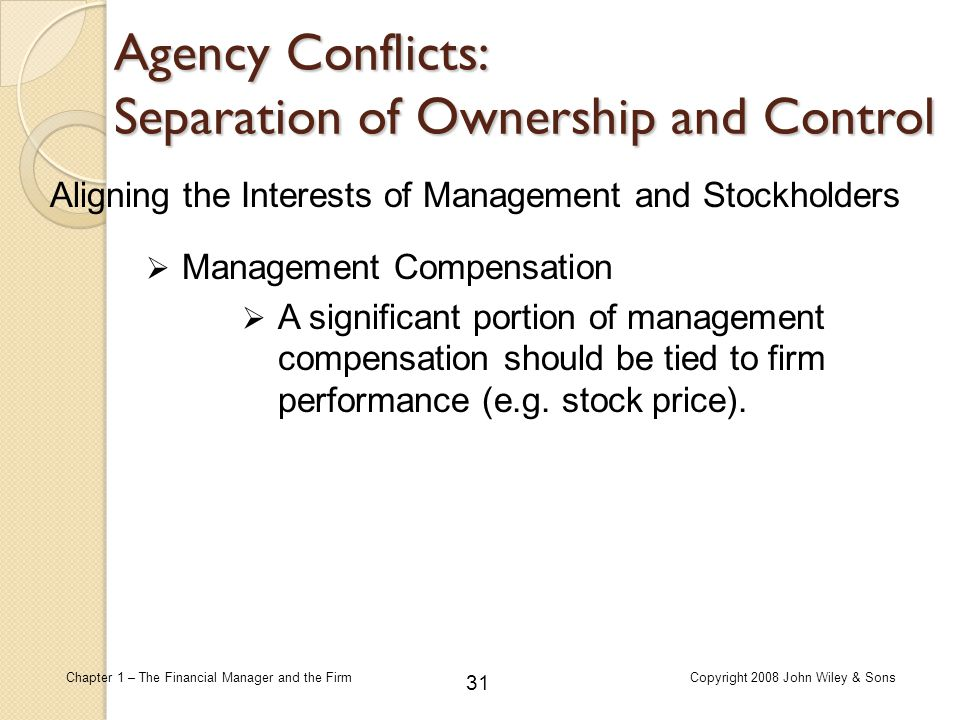 31 Chapter 1 – The Financial Manager and the FirmCopyright 2008 John Wiley & Sons Aligning the Interests of Management and Stockholders  Management C