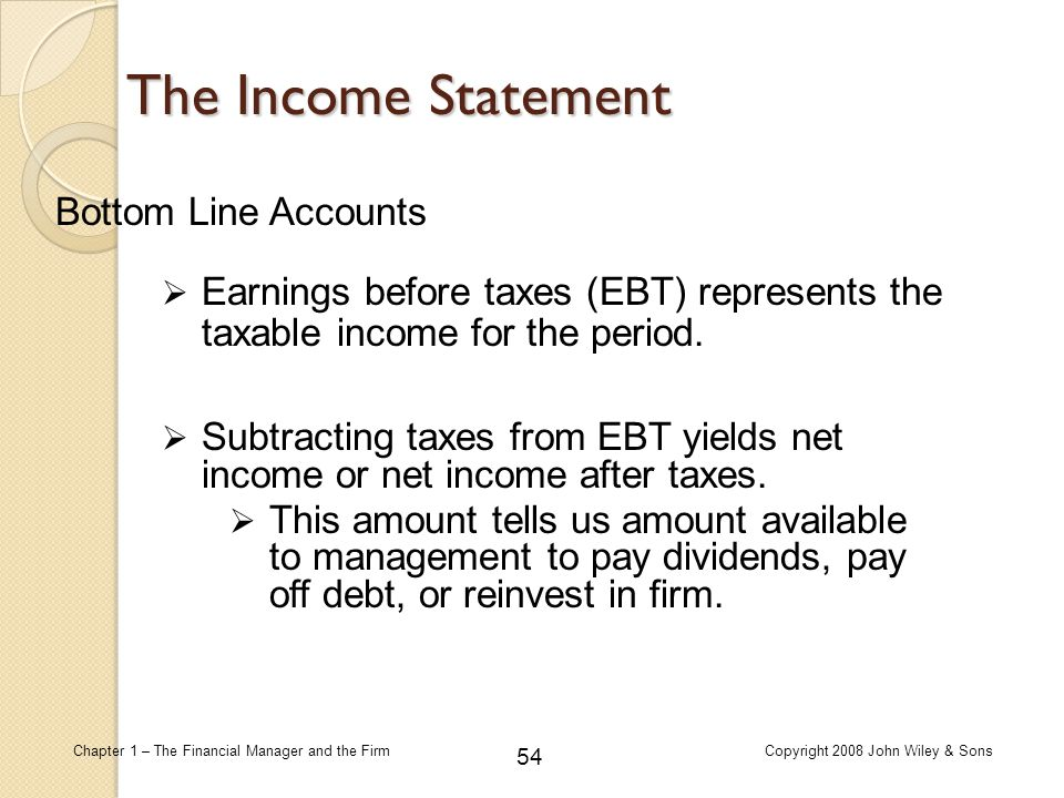 54 Chapter 1 – The Financial Manager and the FirmCopyright 2008 John Wiley & Sons  Subtracting taxes from EBT yields net income or net income after t