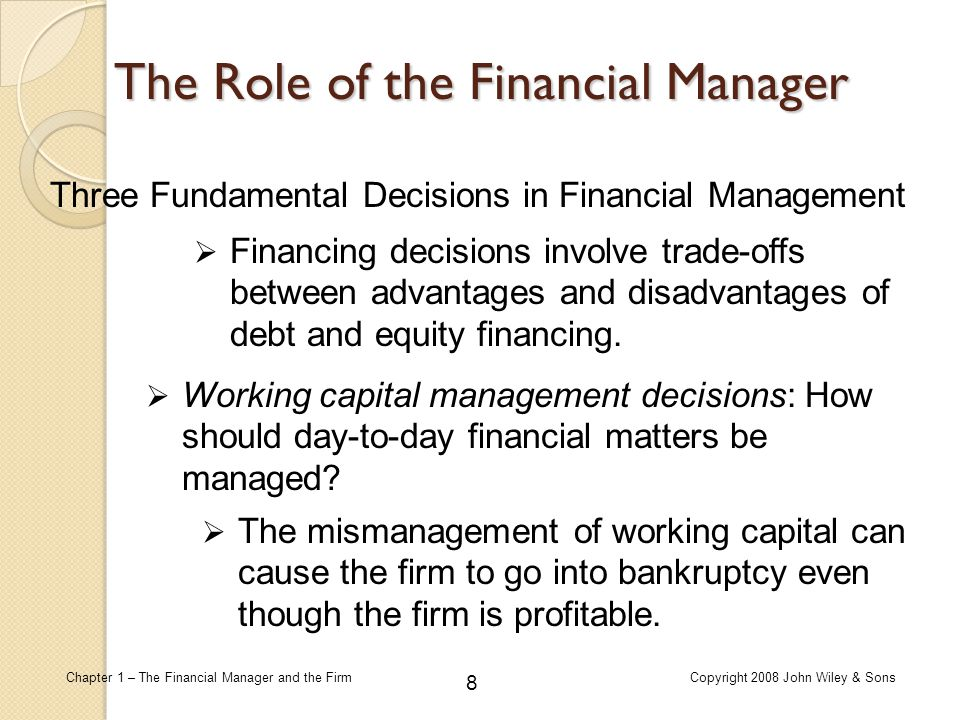 69 Chapter 1 – The Financial Manager and the FirmCopyright 2008 John Wiley & Sons Stockholders' perspective  Centers on value of stock held.