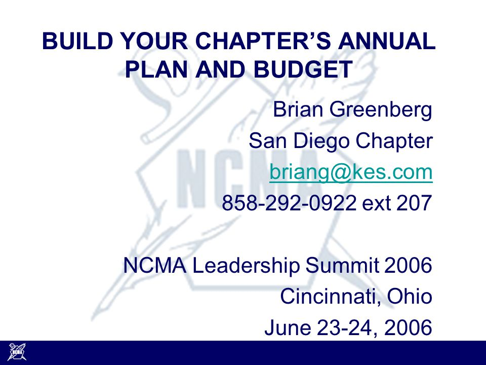Creating the Chapter's Annual Plan and Budget 22 OBJECTIVE 2: Additional accomplishments may include: Have chapter members serve on the National Board of Directors or Board of Advisors, as National or Regional Committee Members; Participate in the Mentor or Ambassador Programs; Increase the number of Fellows in the chapter; Conducted VIP visits to promote membership; Develop chapter leadership development initiatives; Develop chapter member recognition/award programs; Submit written nominations of chapter members for regional or national awards; Liaise with other groups (represent NCMA on steering committees, booth at community function); Obtain public recognition (radio/TV spots, press releases).
