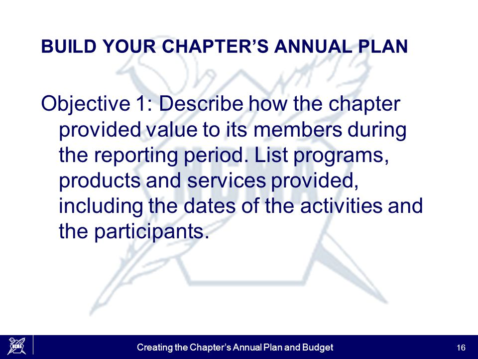 Creating the Chapter's Annual Plan and Budget 16 BUILD YOUR CHAPTER'S ANNUAL PLAN Objective 1: Describe how the chapter provided value to its members