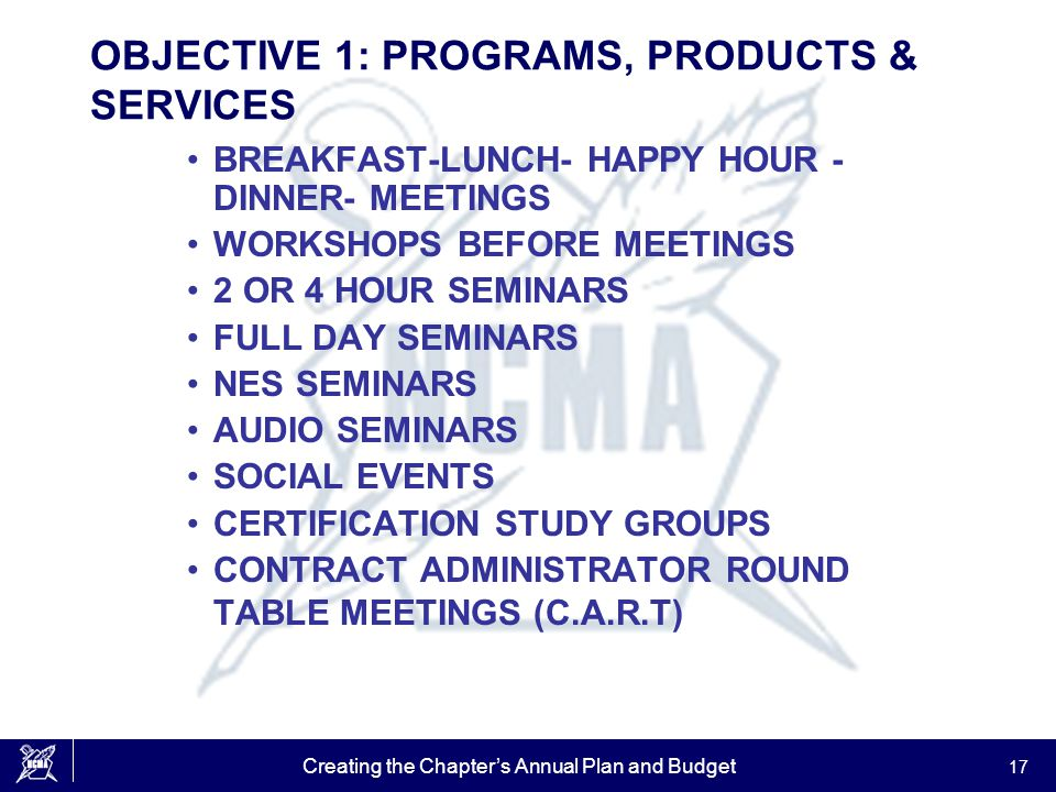 Creating the Chapter's Annual Plan and Budget 17 OBJECTIVE 1: PROGRAMS, PRODUCTS & SERVICES BREAKFAST-LUNCH- HAPPY HOUR - DINNER- MEETINGS WORKSHOPS B