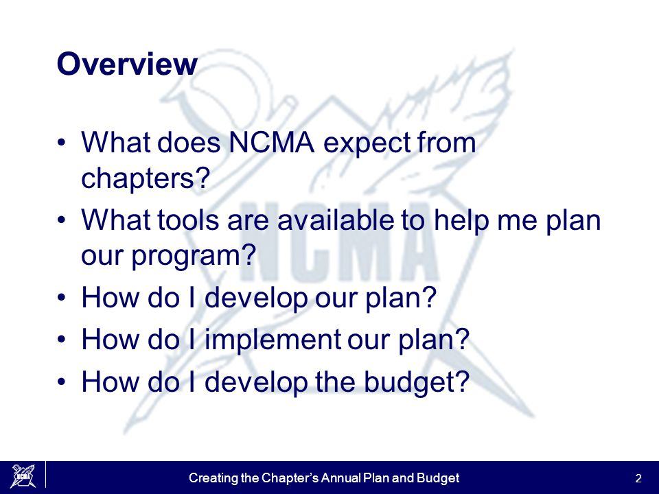 Creating the Chapter's Annual Plan and Budget 2 Overview What does NCMA expect from chapters? What tools are available to help me plan our program? Ho