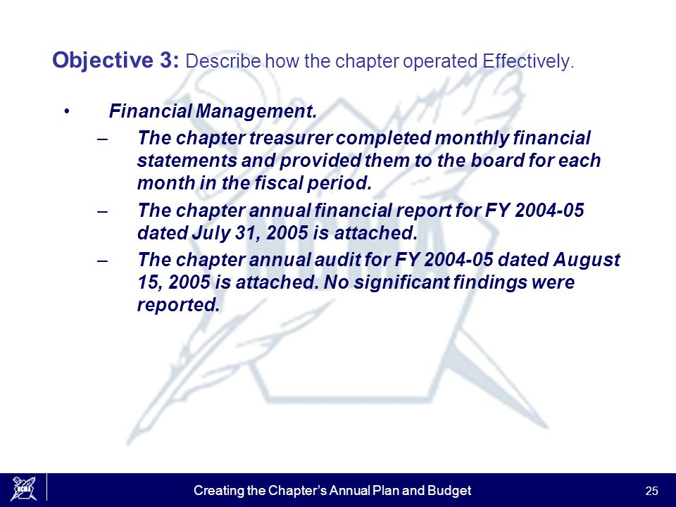 Creating the Chapter's Annual Plan and Budget 25 Objective 3: Describe how the chapter operated Effectively. Financial Management. –The chapter treasu