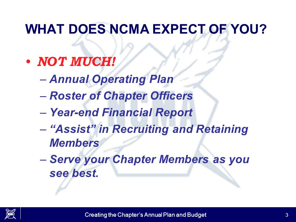 Creating the Chapter's Annual Plan and Budget 3 WHAT DOES NCMA EXPECT OF YOU.