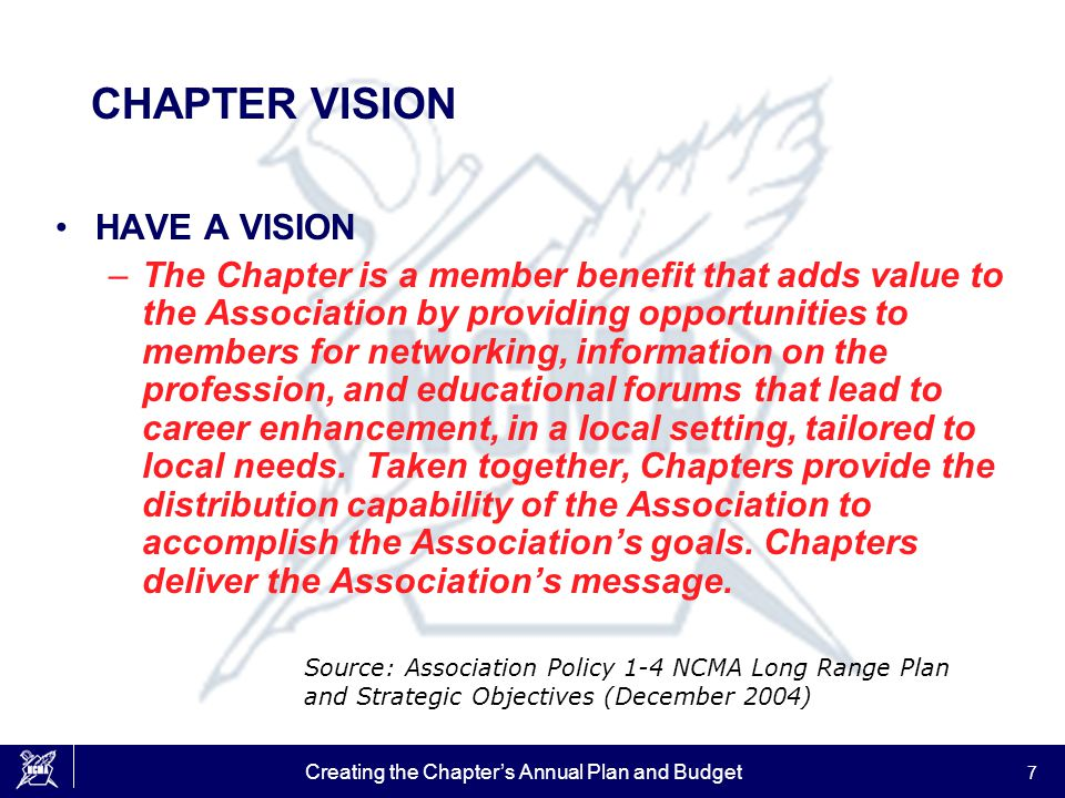 Creating the Chapter's Annual Plan and Budget 7 CHAPTER VISION HAVE A VISION –The Chapter is a member benefit that adds value to the Association by pr