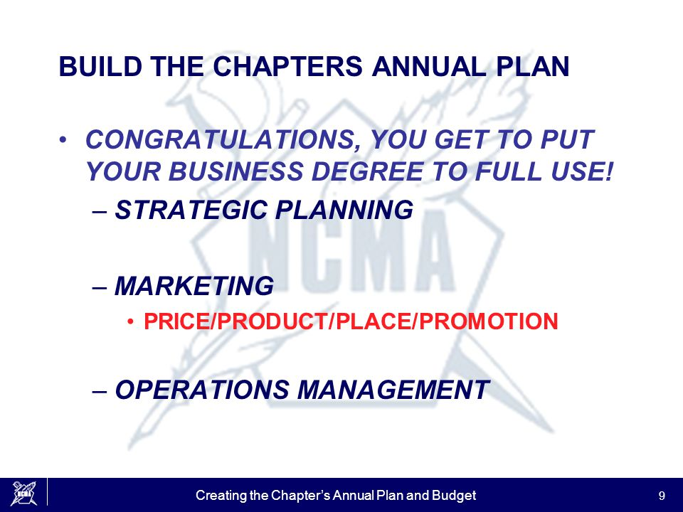 Creating the Chapter's Annual Plan and Budget 9 BUILD THE CHAPTERS ANNUAL PLAN CONGRATULATIONS, YOU GET TO PUT YOUR BUSINESS DEGREE TO FULL USE! –STRA