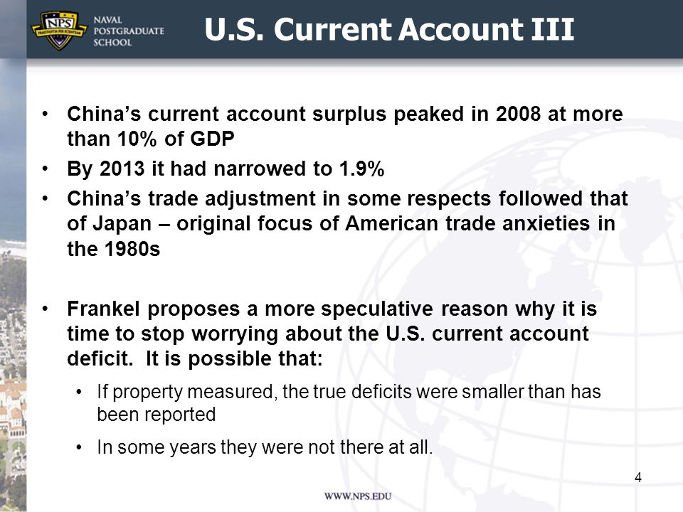 U.S. Current Account III China's current account surplus peaked in 2008 at more than 10% of GDP By 2013 it had narrowed to 1.9% China's trade adjustme