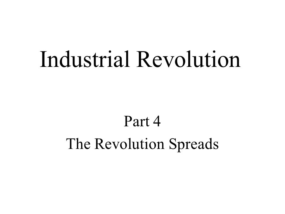 Industrial Revolution Part 4 The Revolution Spreads