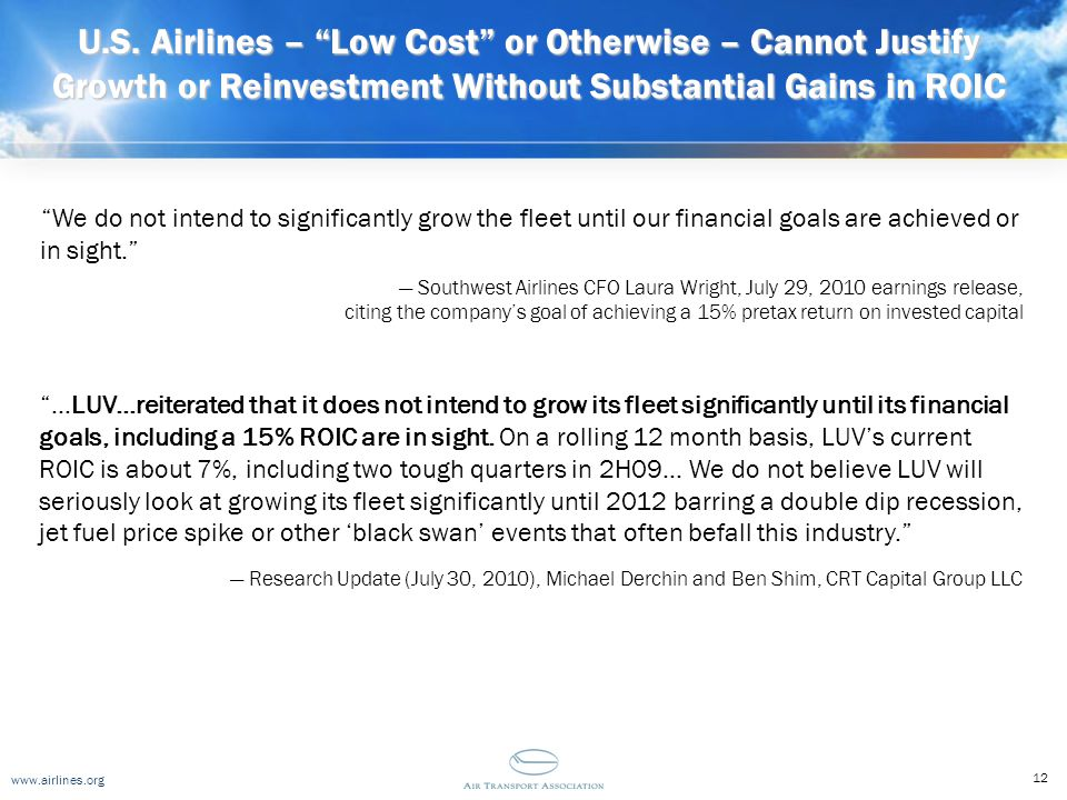 """www.airlines.org U.S. Airlines – """"Low Cost"""" or Otherwise – Cannot Justify Growth or Reinvestment Without Substantial Gains in ROIC """"…LUV...reiterated"""