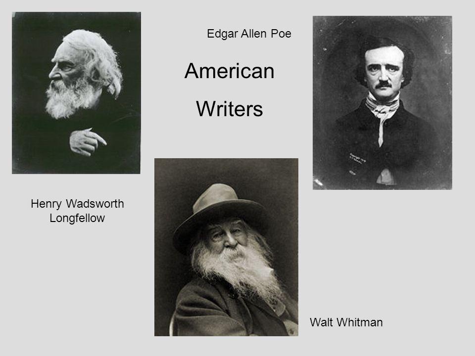 Henry Wadsworth Longfellow Walt Whitman Edgar Allen Poe American Writers