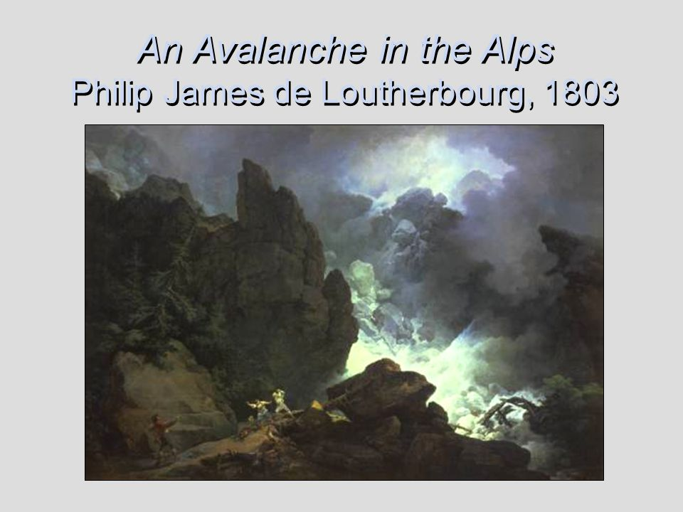 An Avalanche in the Alps Philip James de Loutherbourg, 1803