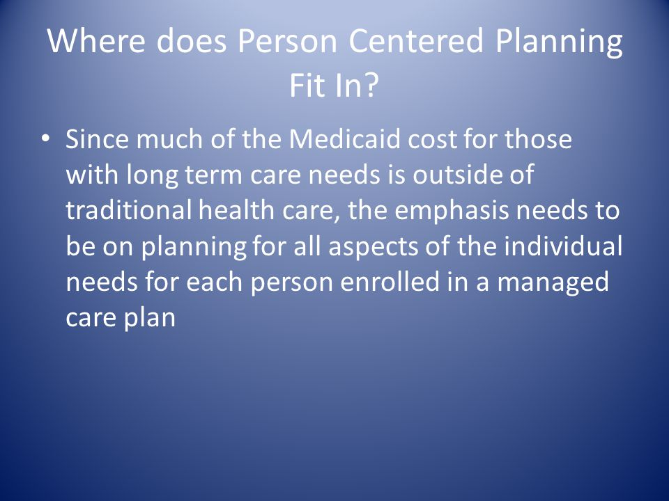 Where does Person Centered Planning Fit In.