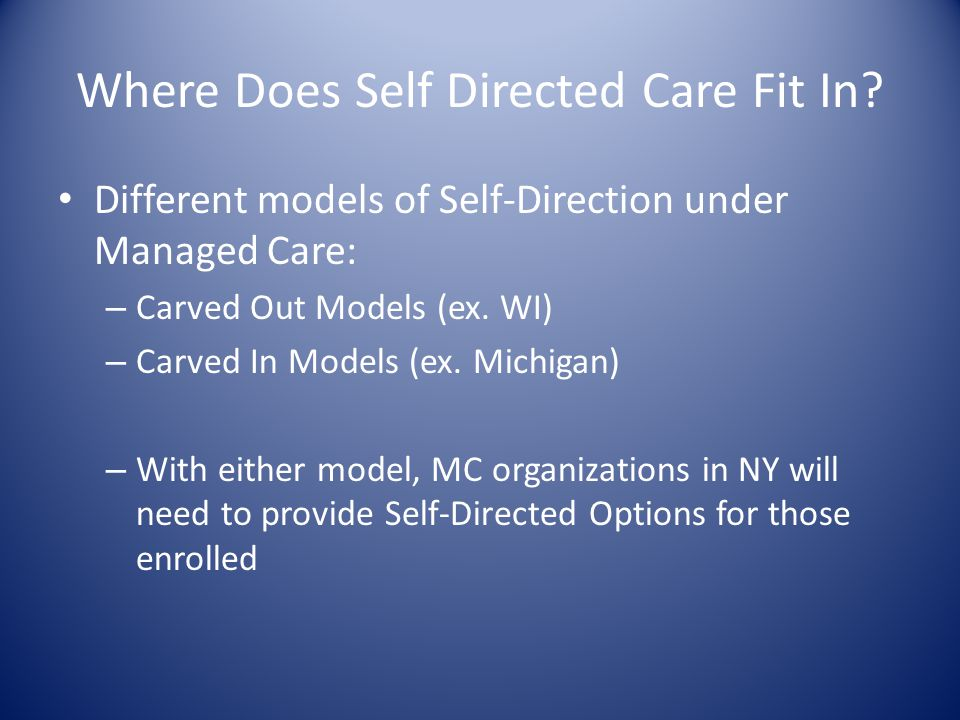Different models of Self-Direction under Managed Care: – Carved Out Models (ex.