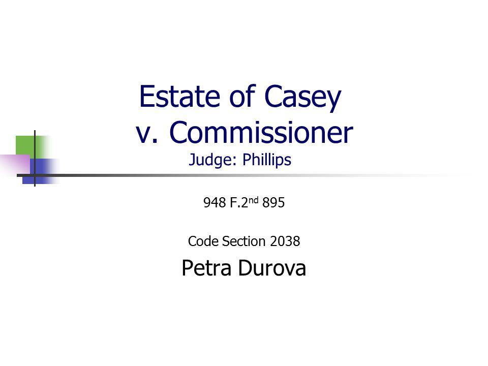 Estate of Casey v. Commissioner Judge: Phillips 948 F.2 nd 895 Code Section 2038 Petra Durova
