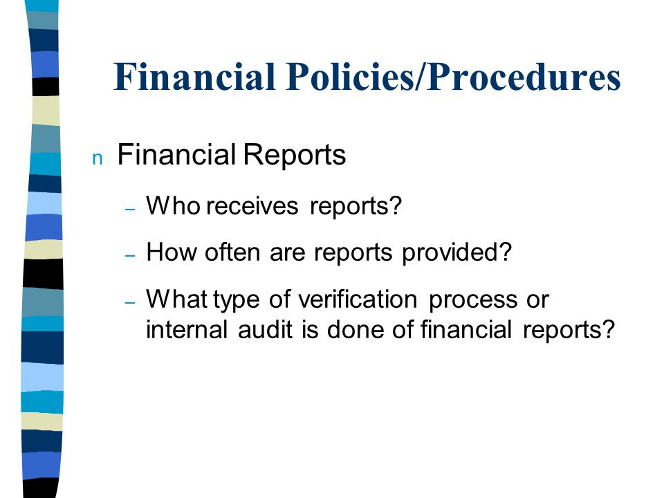 Financial Policies/Procedures n Financial Reports – Who receives reports.