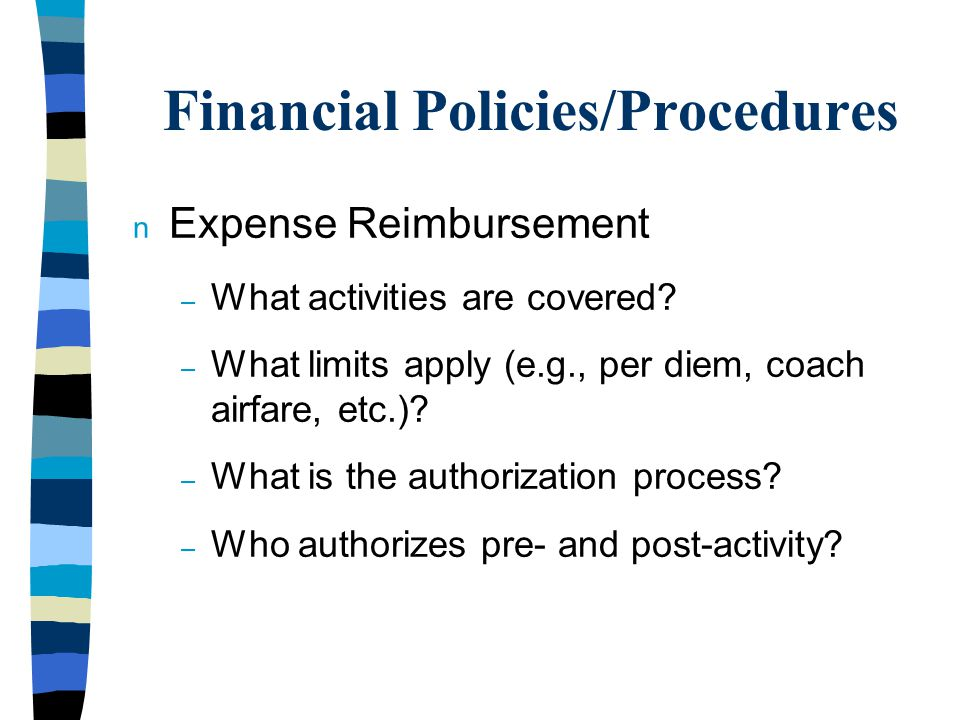 Financial Policies/Procedures n Expense Reimbursement – What activities are covered.