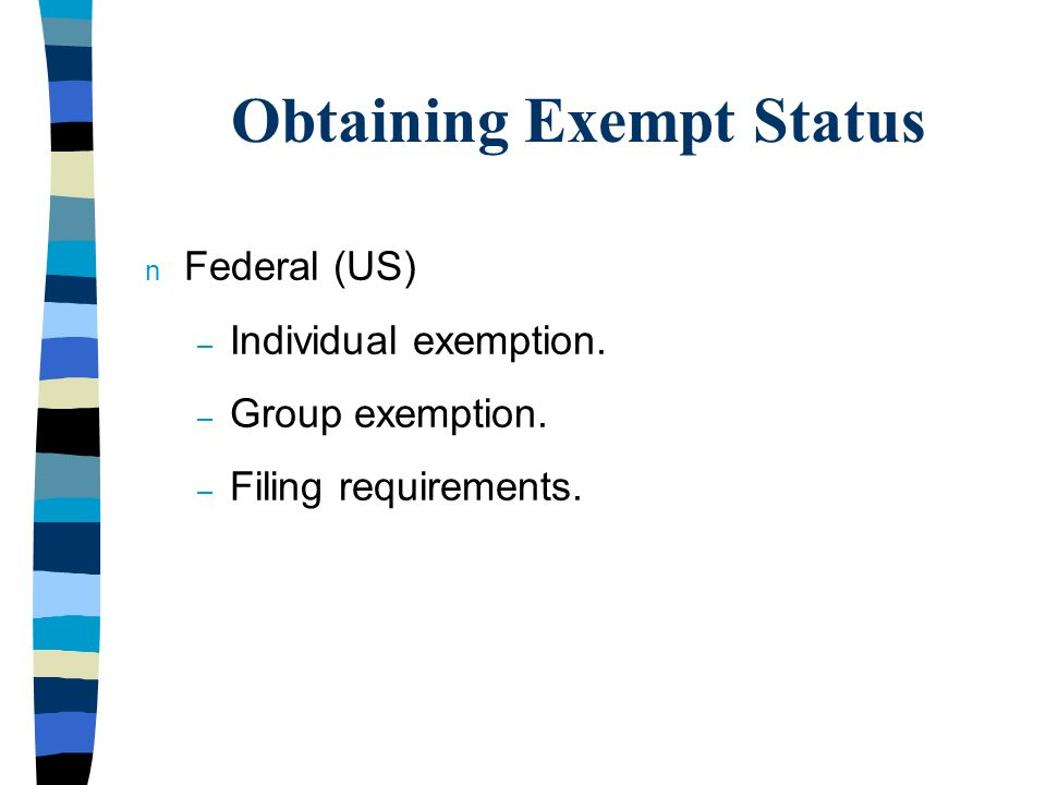 Obtaining Exempt Status n Federal (US) – Individual exemption.