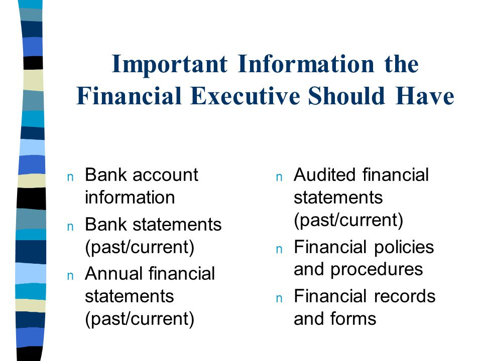 Financial Policies/Procedures n Financial Executives – Who is generally responsible for handling financial transactions and accounts.
