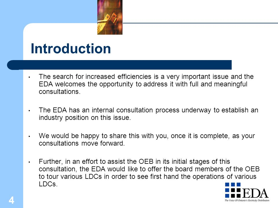 4 Introduction The search for increased efficiencies is a very important issue and the EDA welcomes the opportunity to address it with full and meaningful consultations.