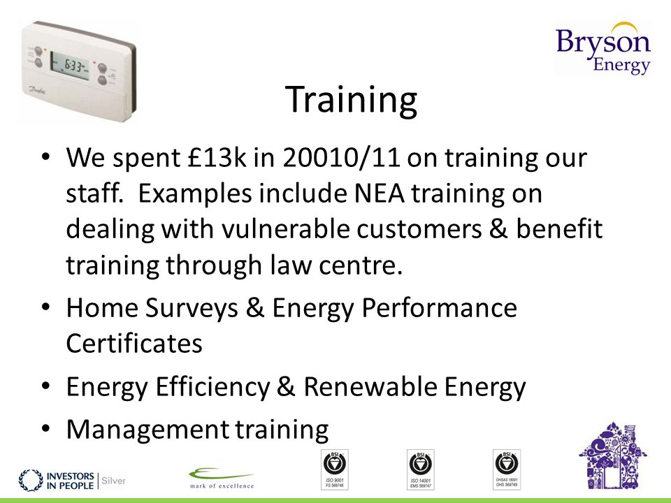 Training We spent £13k in 20010/11 on training our staff.