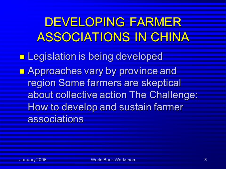 January 2005World Bank Workshop4 OBJECTIVE OF THIS PRESENTATION n To outline the policy framework that has encouraged and empowered farmers to form sustainable associations in Canada