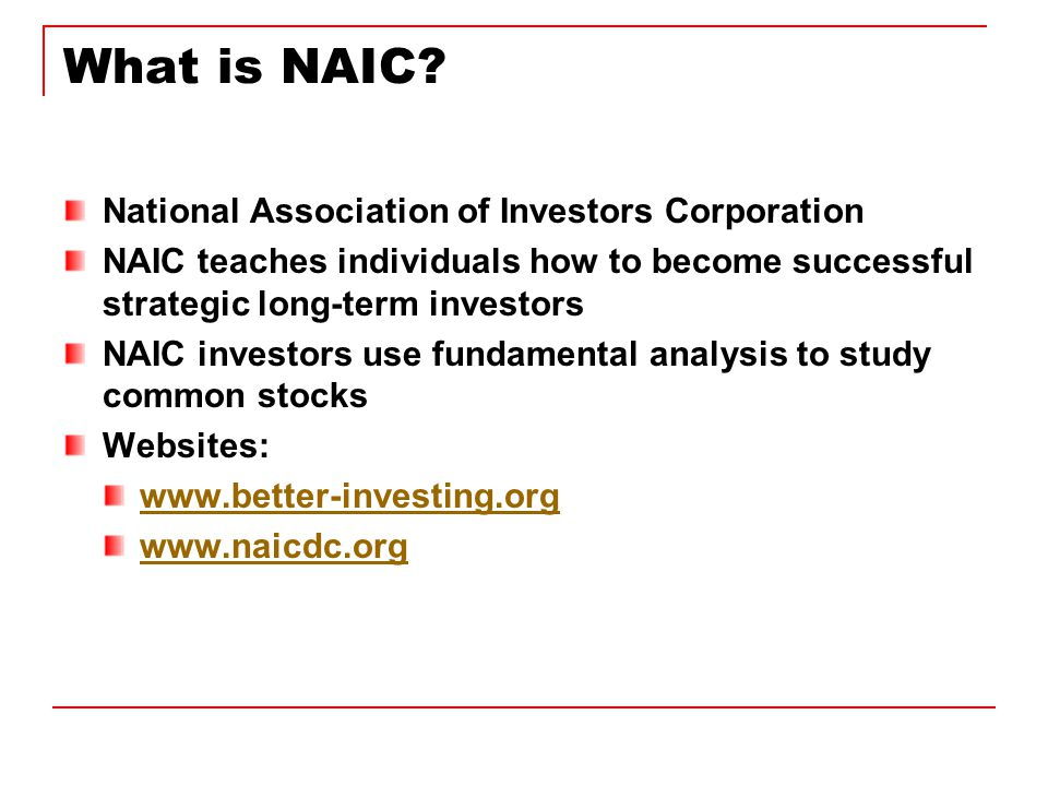 NAIC Principles Invest a fixed amount regularly for the long term Reinvest all of your earnings Invest only in good quality growth companies Diversify (25% large companies, 25% small companies, and the rest in between – divided among a variety of industries)