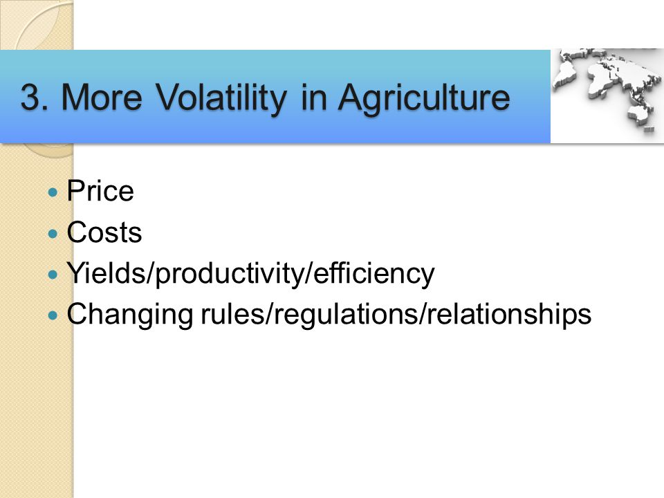 Price Costs Yields/productivity/efficiency Changing rules/regulations/relationships 3.