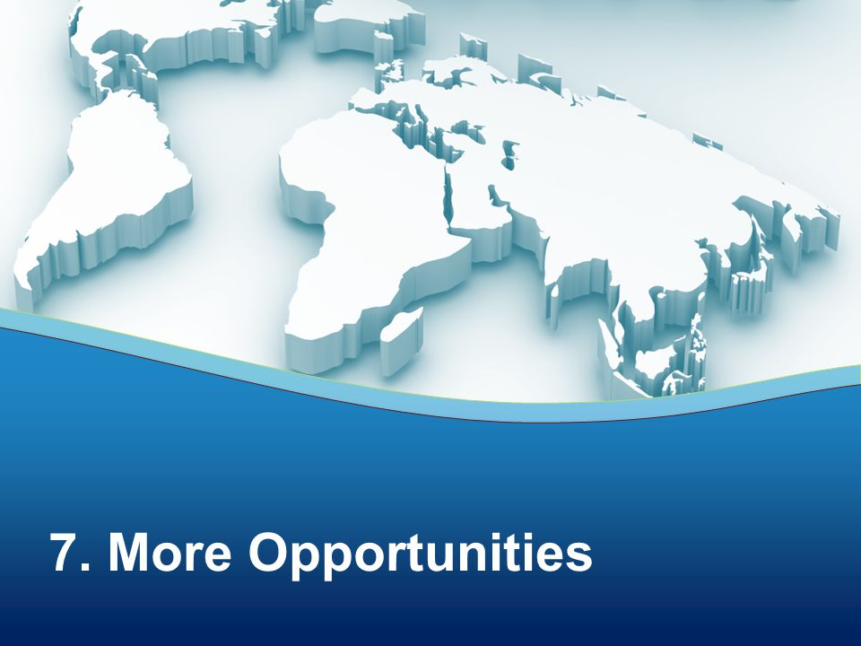 7. More Opportunities