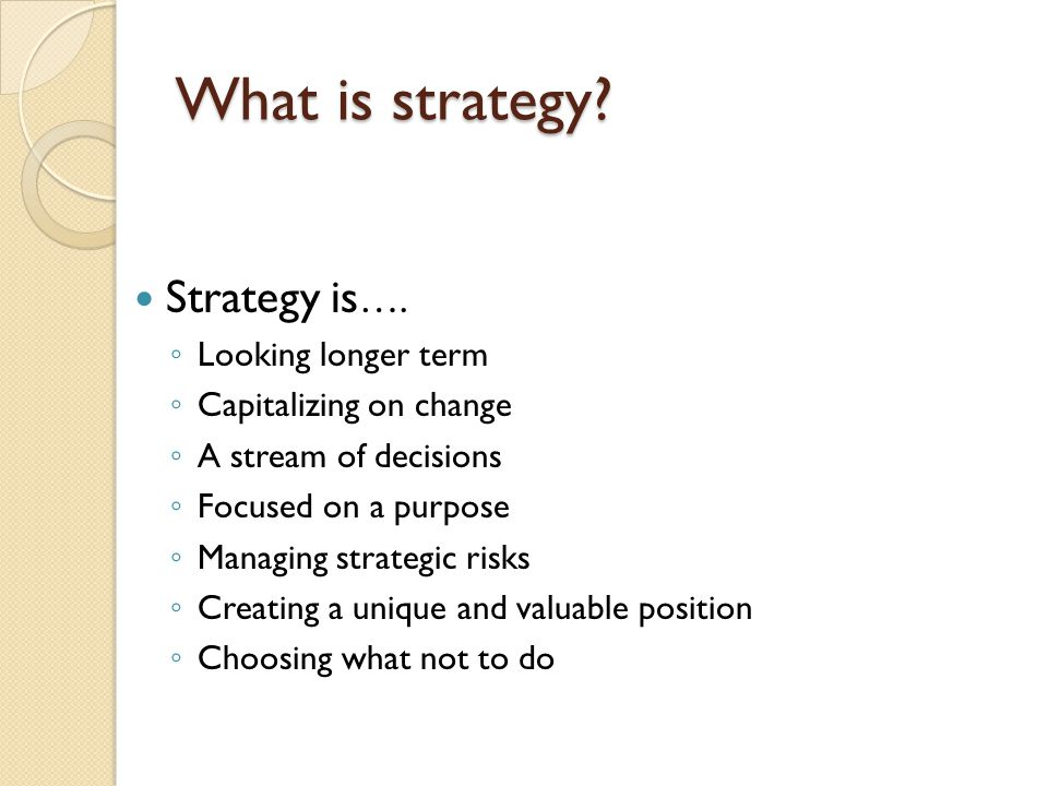What is strategy. Strategy is ….