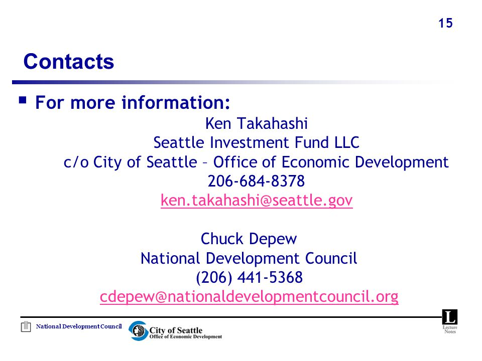 National Development Council 15 Contacts  For more information: Ken Takahashi Seattle Investment Fund LLC c/o City of Seattle – Office of Economic De