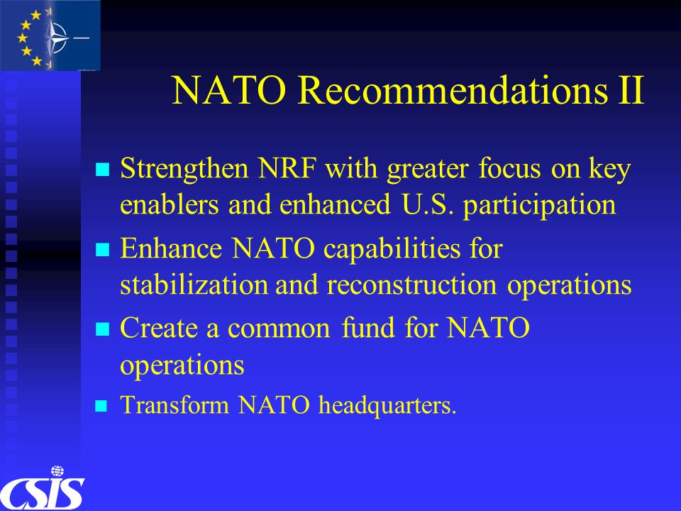 NATO Recommendations II Strengthen NRF with greater focus on key enablers and enhanced U.S.