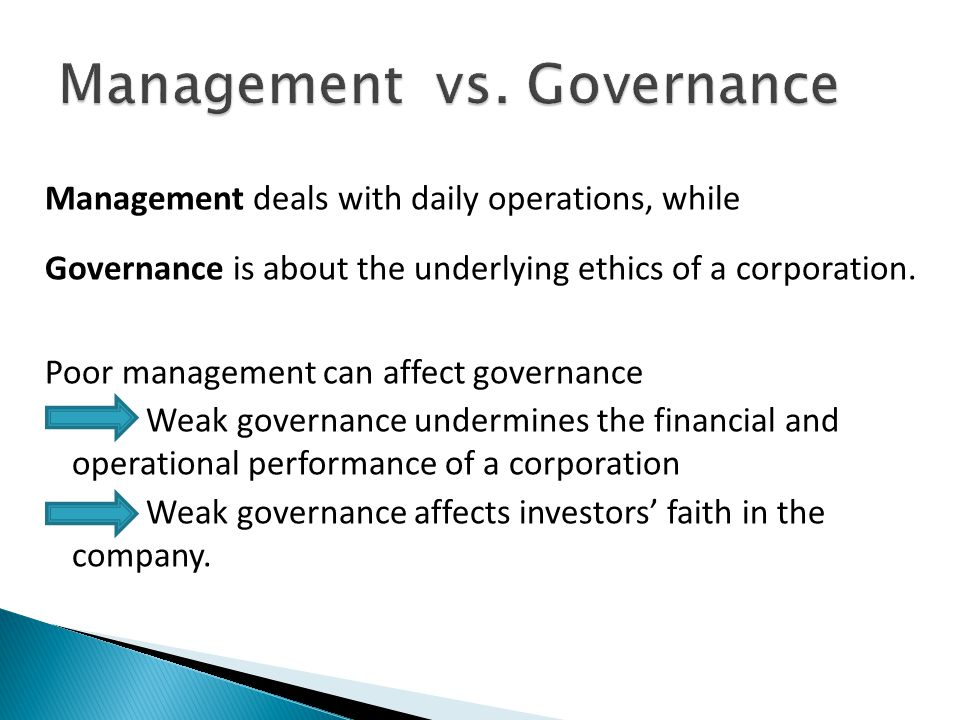Management deals with daily operations, while Governance is about the underlying ethics of a corporation.