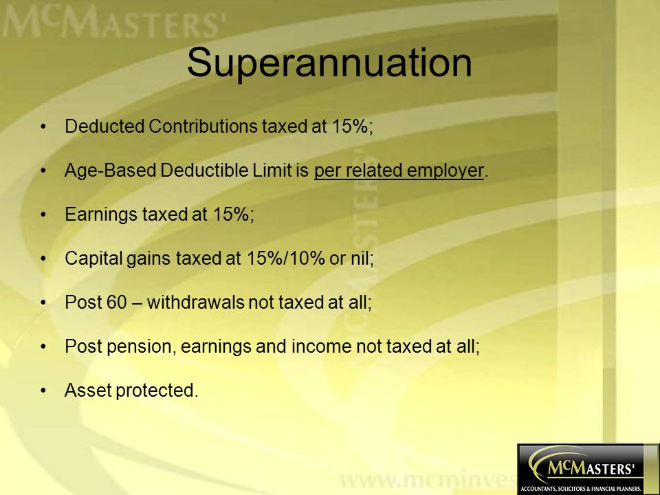 Superannuation Deducted Contributions taxed at 15%; Age-Based Deductible Limit is per related employer.