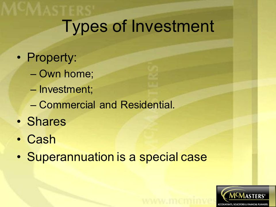 Types of Investment Property: –Own home; –Investment; –Commercial and Residential.