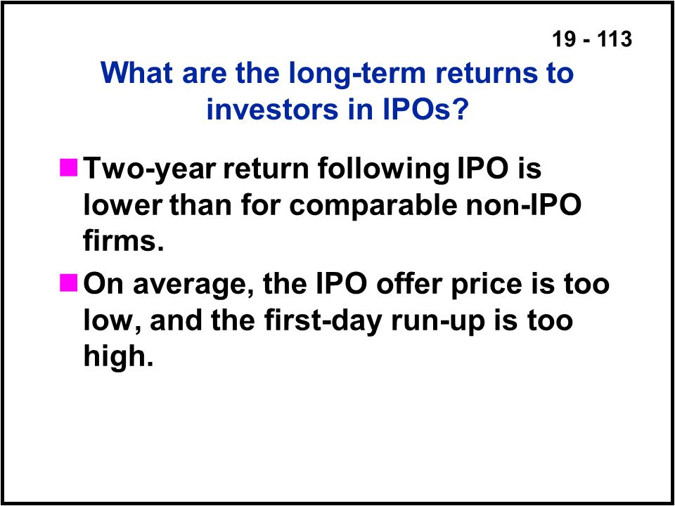 19 - 113 What are the long-term returns to investors in IPOs.