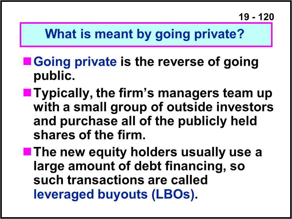 19 - 120 Going private is the reverse of going public.