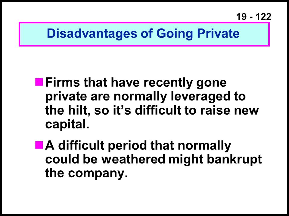 19 - 122 Firms that have recently gone private are normally leveraged to the hilt, so it's difficult to raise new capital.