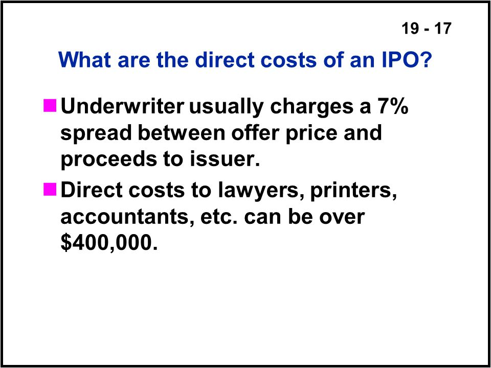 19 - 17 What are the direct costs of an IPO.