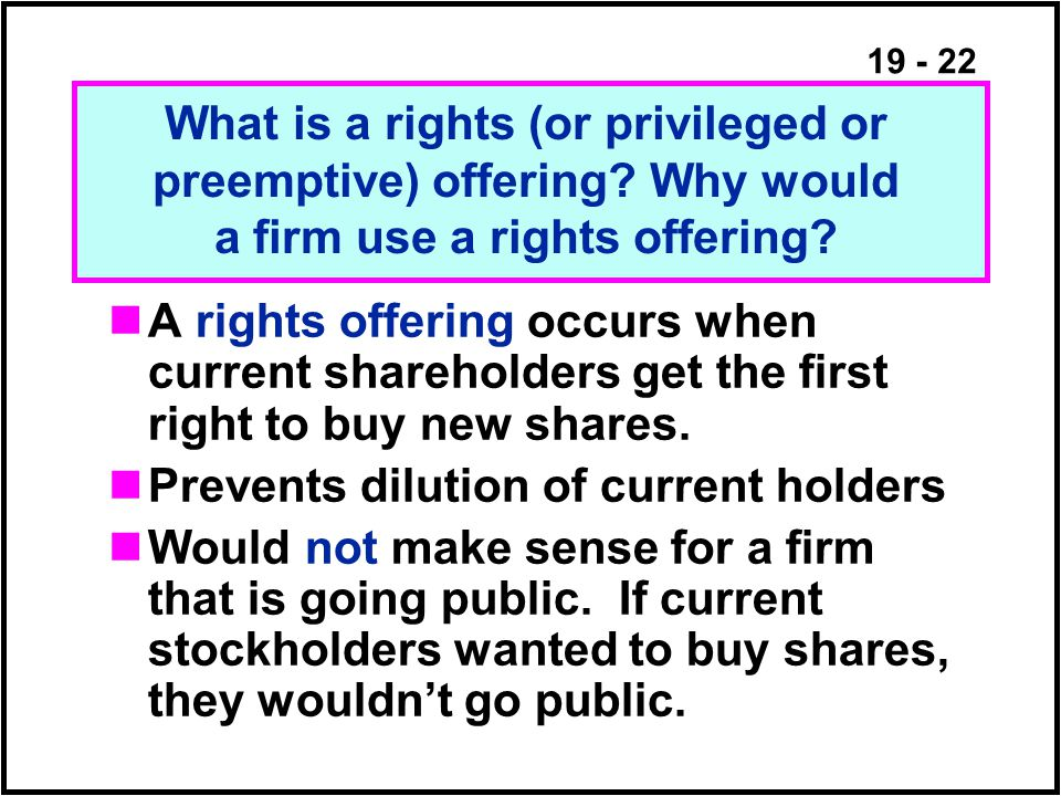19 - 22 A rights offering occurs when current shareholders get the first right to buy new shares.