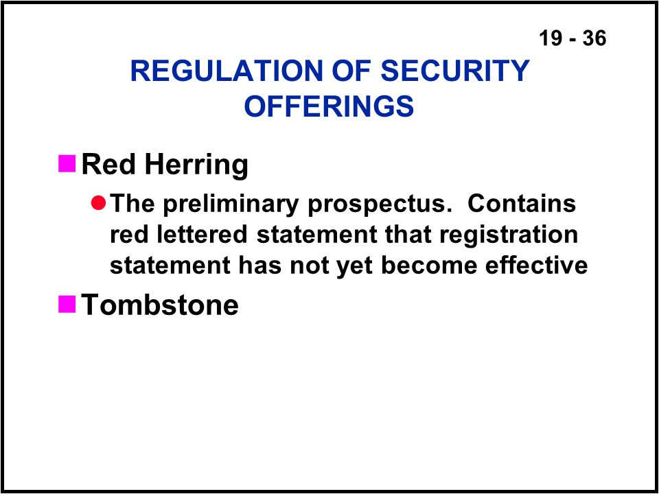 19 - 36 REGULATION OF SECURITY OFFERINGS Red Herring The preliminary prospectus.