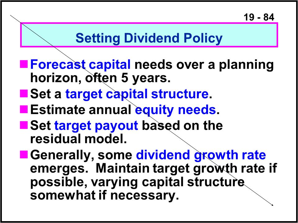 19 - 84 Setting Dividend Policy Forecast capital needs over a planning horizon, often 5 years.