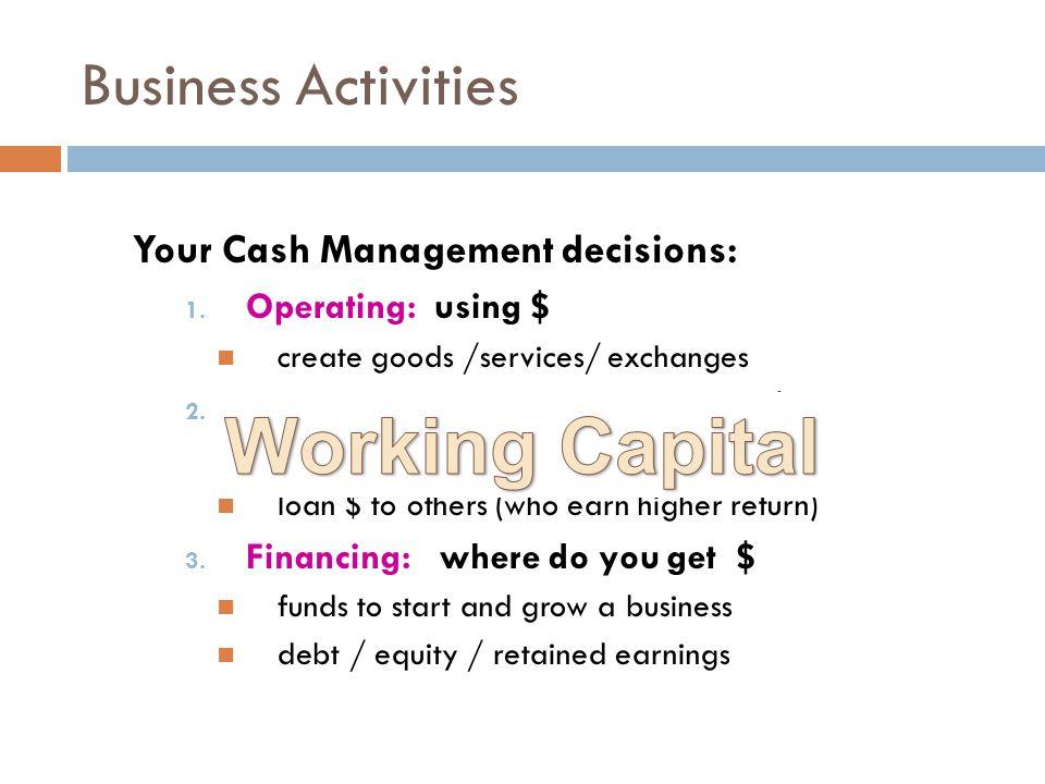 Business Activities Your Cash Management decisions: 1.