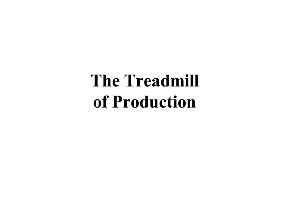 The Treadmill of Production