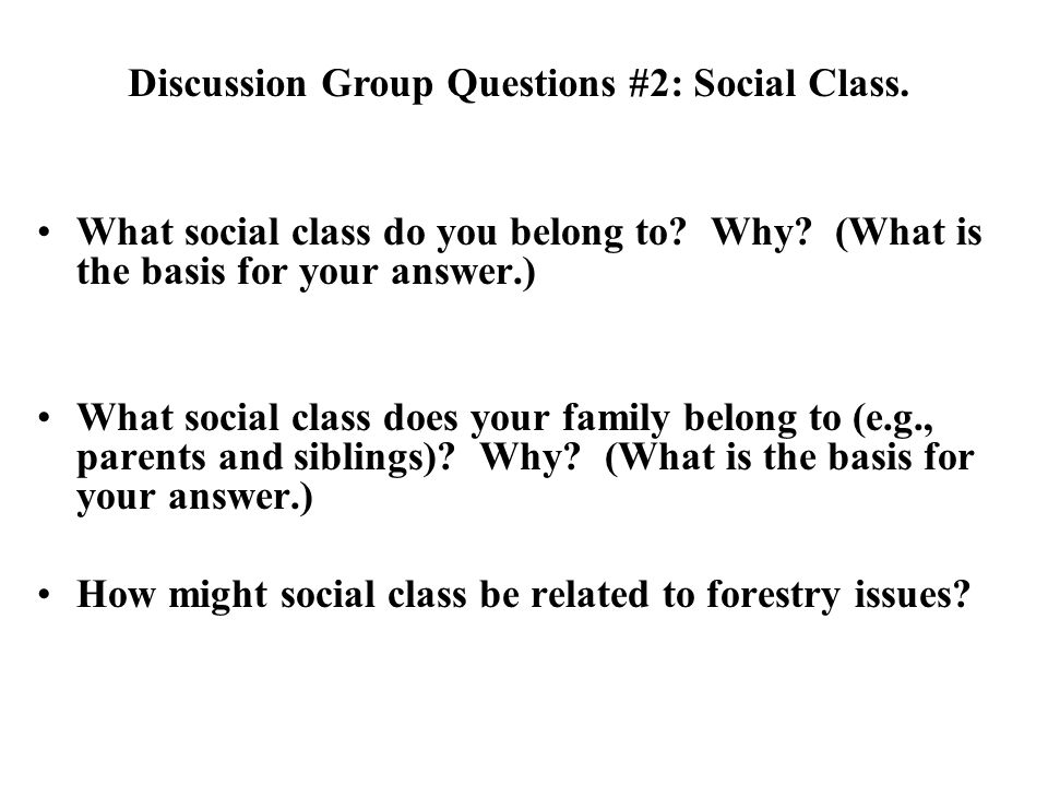 What social class do you belong to? Why? (What is the basis for your answer.) What social class does your family belong to (e.g., parents and siblings