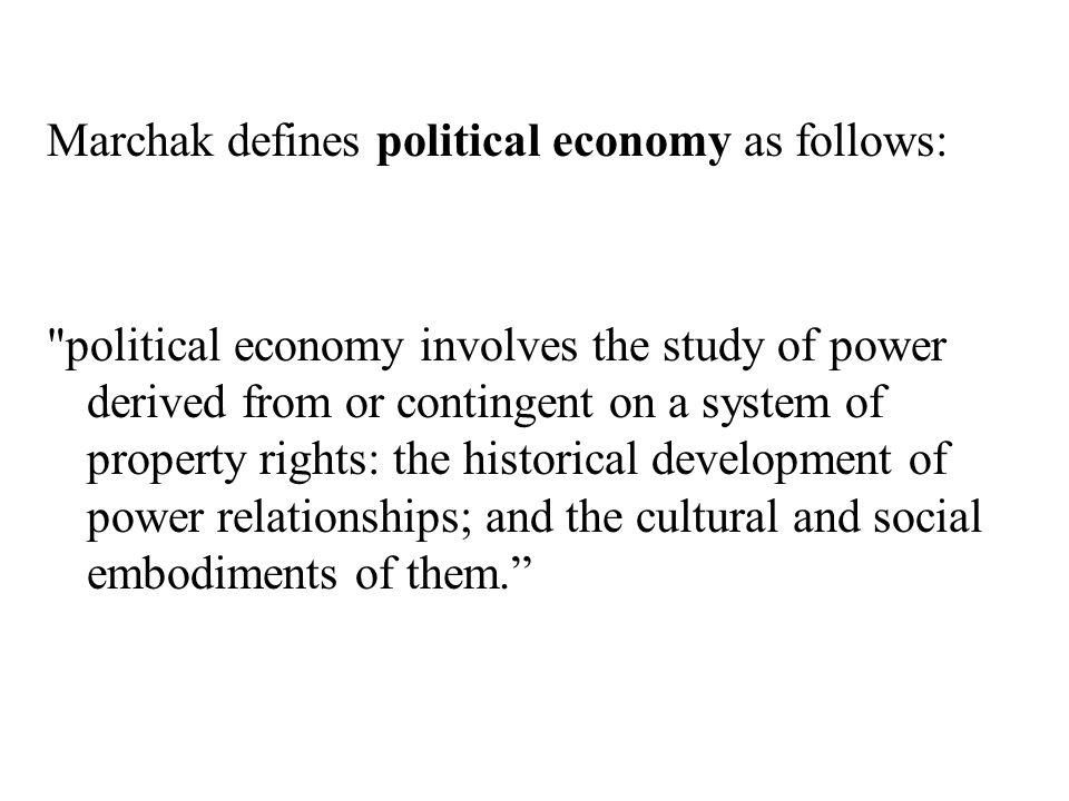 Marchak defines political economy as follows: