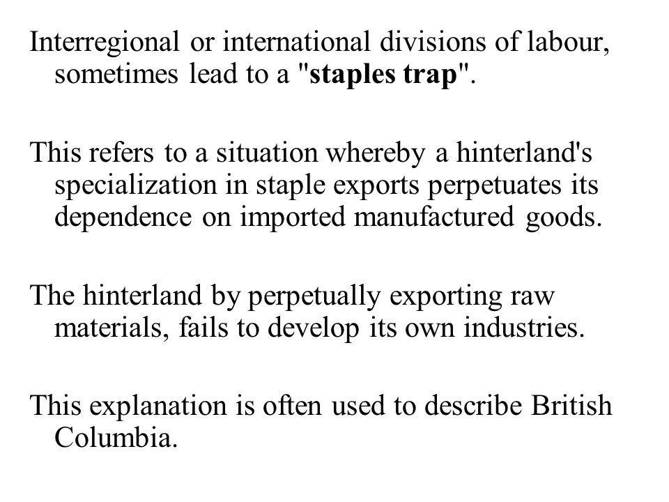 Interregional or international divisions of labour, sometimes lead to a