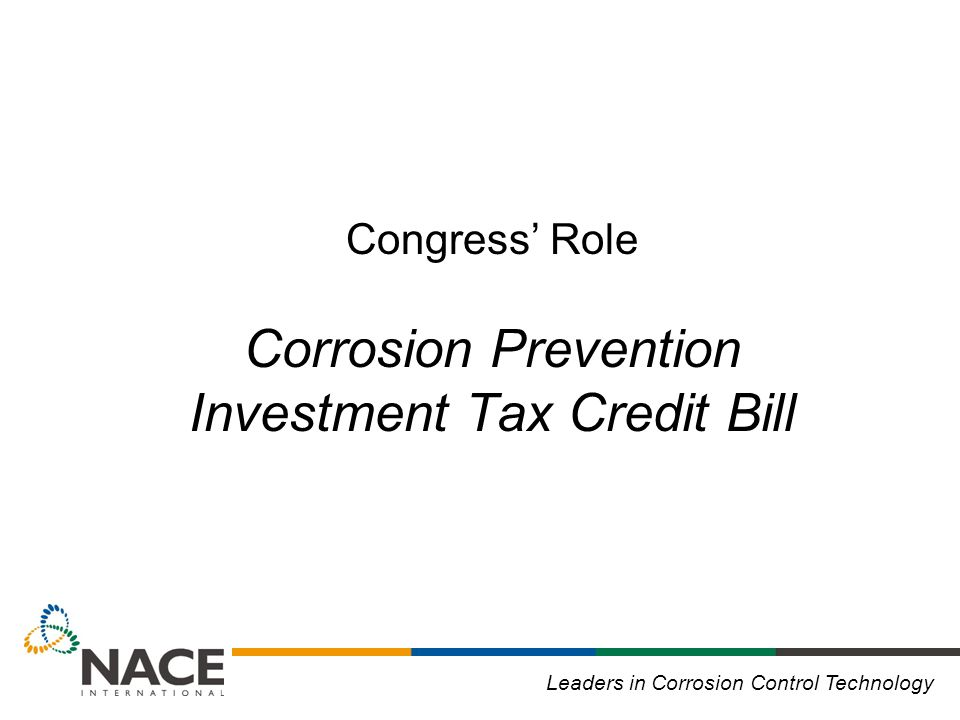 Leaders in Corrosion Control Technology Congress' Role Corrosion Prevention Investment Tax Credit Bill