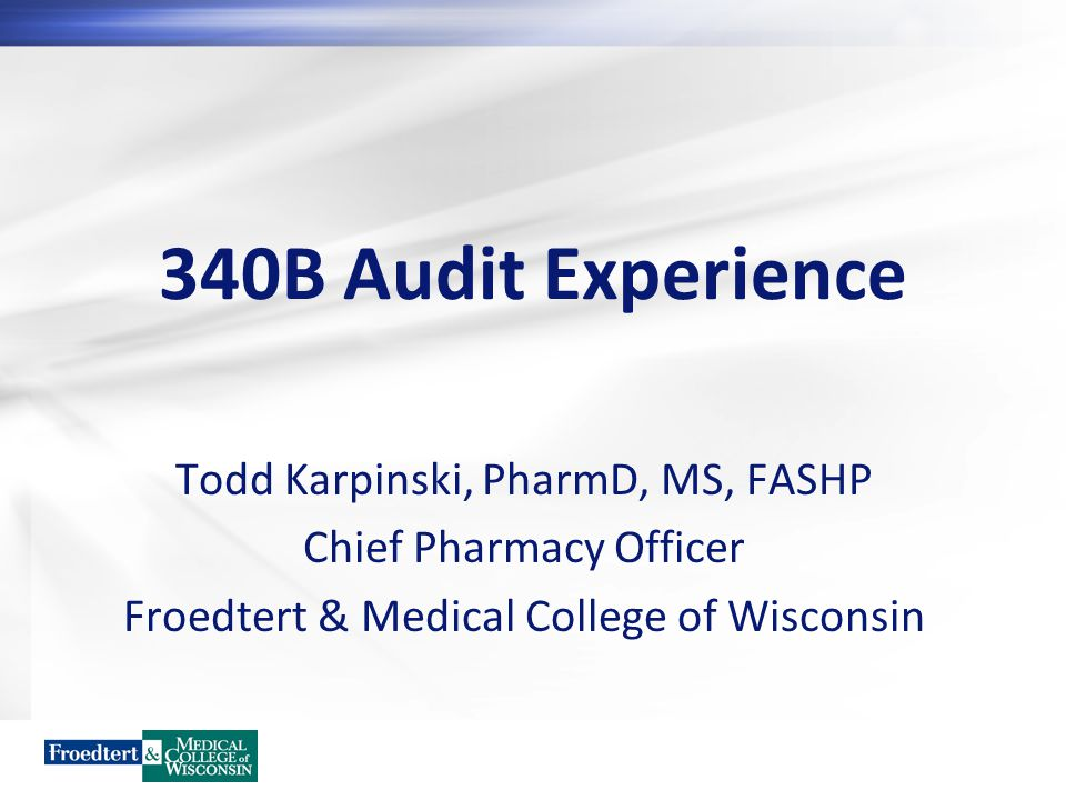 Objectives Outline the preparatory process for the 340B HRSA audit Discuss the two day, on-site visit: –Areas of focus –Discussion points during the audit process –Issues identified during the audit –Recommendations from the auditors Provide tips and lessons learned from the overall audit process