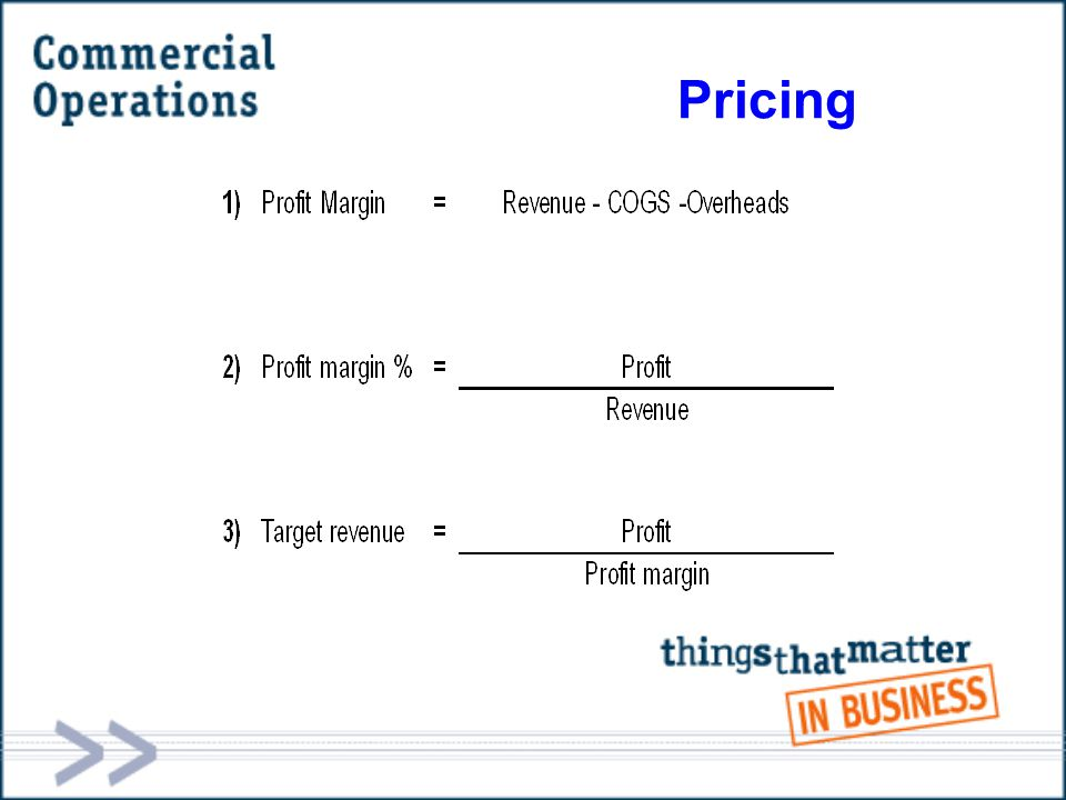 ExamplePrice increase = 5% Gross profit increase = 50% The power of the gross margin Gross profit goes from $10  $15 Consider effect of price increase on number of sales Effect on Cash